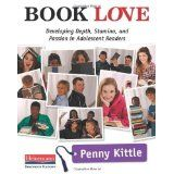 Book Love: Developing Depth, Stamina, and Passion in Adolescent Readers: Penny Kittle
