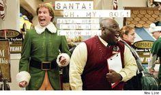 'SANTAAAA!!! Oh, my, God. Santa, here? I know him. I know him.' - Buddy the Elf