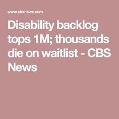 Disability backlog tops 1M; thousands die on waitlist - CBS News