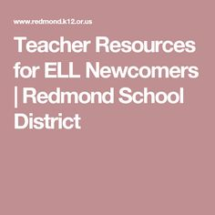 Teacher Resources for ELL Newcomers | Redmond School District