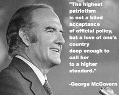 One of my all-time heroes Senator George McGovern, 90, is now in hospice care. He is a dedicated public servant and a true American patriot. Please keep him in your thoughts and prayers.