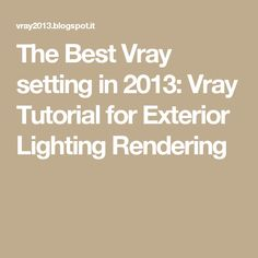The Best Vray setting in 2013: Vray Tutorial for Exterior Lighting Rendering