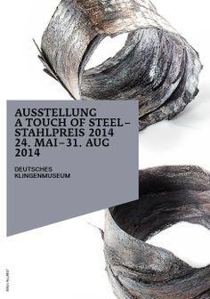 """ a touch of steel""  24.05.-31.08.2014, SOLINGEN A Touch of Steel – Stahlpreis 2014. Deutsches Klingenmuseum, Klosterhof 4. www.klingenmuseum.de - - X"