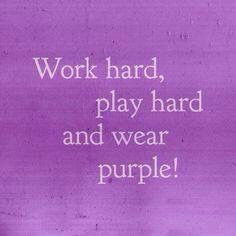 Word hard, Play hard, and wear purple! And have purple hair! Purple Love, Purple Lilac, All Things Purple, Shades Of Purple, Deep Purple, Purple Stuff, Purple Hair, Purple Quotes, My Favorite Color