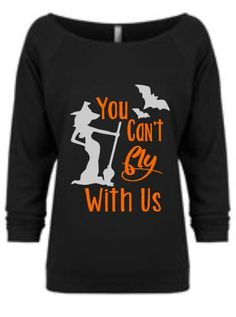 YOU CANT FLY WITH US WOMENS HALLOWEEN 3/4 TERRY SLOUCHY SHIRT  Like what you see and are interested in personalizing it? Add customization on the back of the tank with your name or monogram for an additional $3. Choose your preference at check out and leave the name/initials desired in the notes section of your order.  **The color chart and sizing specifications are for the garment shown in the listing only. Should you choose to have your design placed on one of the alternate garments…