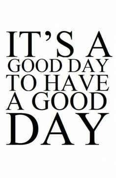 It's a good day to have a good day!  Everyday...  www.adventuresofacurlygirl.com