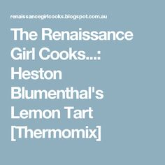 The Renaissance Girl Cooks...: Heston Blumenthal's Lemon Tart [Thermomix]