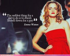 Movies: actors (Emma Watson) The saddest thing for a girl to do is to dumb herself down for a guy. Emma Watson Quotes, Emily Watson, Sara Smile, Funny Quotes, Life Quotes, 2015 Quotes, Beautiful Words, Beautiful Person, Strong Women