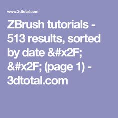 ZBrush tutorials - 513 results, sorted by date / / (page 1) - 3dtotal.com