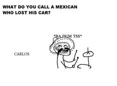 sayings about mexicans | Gotta love mexicans | Funny Pictures, Quotes, Pics, Photos, Images ...