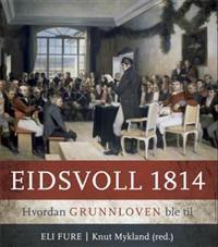 Eidsvoll 1814; hvordan grunnloven ble til