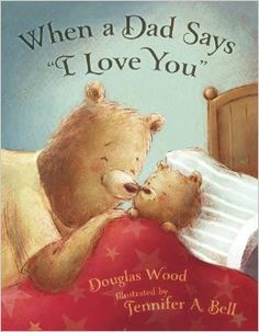 "When a Dad Says ""I Love You"": Douglas Wood, Jennifer A. Bell: 9780689875328: Amazon.com: Books"