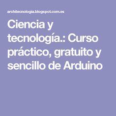 Ciencia y tecnología.: Curso práctico, gratuito y sencillo de Arduino Arduino, Raspberry, Tech, Diy, Science Projects, Future Gadgets, Circuits, Simple, Libros