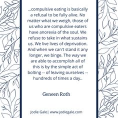 ...compulsive eating is basically a refusal to be fully alive