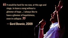 Gord Downie talks about hope in Favorite Son, My Favorite Music, I Am Canadian, Thought Of The Day, Faith In Humanity, Forever Love, Music Lyrics, Jukebox, Good Music