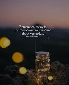 Positive Quotes : Remember today is the tomorrow you worried about yesterday.