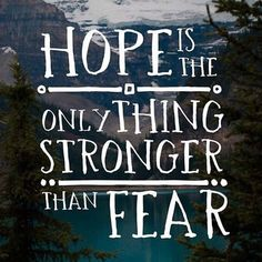Never let anyone or anything take away your hope!