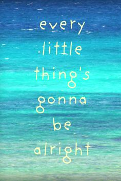 Beach Quote Wall Art. Ocean Photography Poster Print. Inspirational Quote. Bob Marley - Be Alright - at a rough time in my life, this song would come on the radio in the car, and I believe it was my guardian angel sending me a message. Always took comfort in it!
