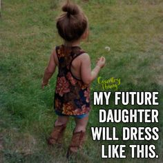 My future daugter will dress like this. #countrygirl #cowgirl #lifefactquotes…