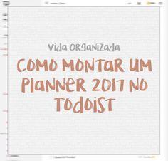 POST Fantástico! Como montar um planner e se organizar para 2017 em Todoist!