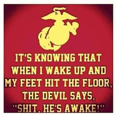 Haha so Andrew's attitude. He's so proud of being a Marine :) A. Military Quotes, Military Humor, Military Love, Usmc Humor, Military Ranks, Marine Quotes, Usmc Quotes, Qoutes, Marines Funny
