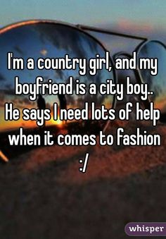 City Vs Country, Country Girls, My Boyfriend, Things To Come, Sayings, Lyrics, My Friend, Word Of Wisdom, Cowgirls