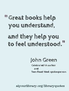 """""""Great books help you understand. and they help you to feel understood."""" -- John Green he wrote TFIOS John Green Quotes, John Green Books, Reading Quotes, Book Quotes, Me Quotes, I Love Books, Great Books, Books To Read, The Words"""