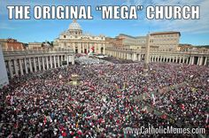"""The Original Mega Church, begun by the Son of God around 33 A.D.  It is still here- and the gates of hell, politics, political correctness, new ageism, progressivism, atheism, agnosticism, relativism, apathy, lukewarmness, scandal by some of its members, and the incorrectly translated addition of the word """"alone"""" of Romans 1:16-17 will not prevail against it. That is why she is still here: by the grace of Jesus."""
