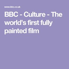BBC - Culture - The world's first fully painted film