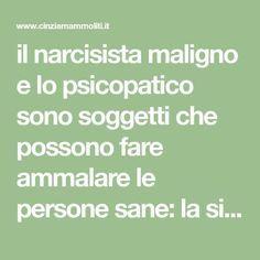 il narcisista maligno e lo psicopatico sono soggetti che possono fare ammalare le persone sane: la sindrome da manipolazione relazionale. Scopri di più