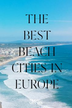 From the #balmy, #turquoise waters of the #Mediterranean to the frothy waves of the #Atlantic, these are T+L readers' favorite #European #beachcities. #Europe #tropicalvacation #beach #Spain #Portugal #Croatia #Ireland