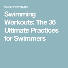 Swimming Workouts: The 36 Ultimate Practices for Swimmers