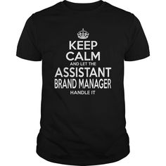 Keep Calm And Let The Assistant Brand Manager Handle It T Shirt, Hoodie Brand Manager