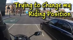 Trying to Change my Riding Position