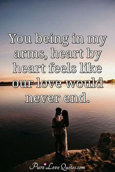 You being in my arms, heart by heart feels like our love would never end. #cute #cutequotes #quote #quotes Sweet Love Quotes, Romantic Love Quotes, Love Is Sweet, Cute Quotes, Our Love, Quotes For Him, Daily Quotes, Love Everyone, Love Others