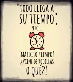 "¡Feliz jueves! :) ""Todo llega a su tiempo, pero..."" (Everything arrives in good time but...) #humor #learnspanish"