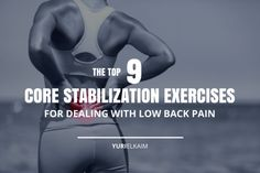 "Pain Remedies Top 9 Core Stabilization Exercises for Low Back Pain (Better Than Advil?) - If you have a ""bad"" back, you're not alone. Learn how to prevent and combat it with these 9 powerful core stabilization exercises for low back pain."