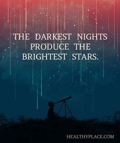 Positive Quote: The darknest nights produce the brightest stars. www.HealthyPlace.com