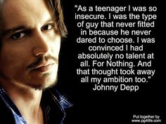 Even the most talented among us have felt insecurity. Check out these Johnny Depp Picture Quotes to inspire you to be you!