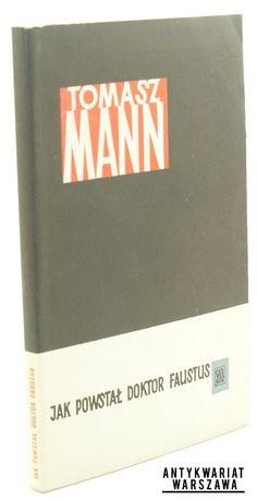 Mann Tomasz, Jak powstał doktor Faustus. Powieść o powieści (1962)