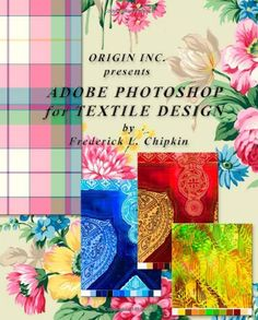 Adobe Photoshop for Textile Design - for Adobe Photoshop CS6 by Frederick L Chipkin ~ Will have to save up for this bad boy!
