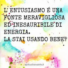 #entusiamo #gioiadivivere #starebene #felicità #godersilavita #energia #energiapositiva #nolimits #pensieropositivo #spiritualità #consapevolezza #spiritualitatradotta