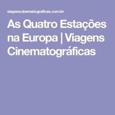 As Quatro Estações na Europa | Viagens Cinematográficas