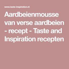 Aardbeienmousse van verse aardbeien - recept - Taste and Inspiration recepten