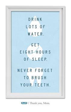 """Drink lots of water. Get eight hours of sleep. Never forget to brush your teeth."" Words of wisdom from mom! #quote #inspiration"