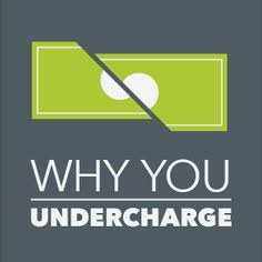 5 Reasons Freelancers Undercharge for their Work