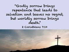 """Godly sorrow brings repentance that leads to salvation and leaves no regret, but worldly sorrow brings death.""  2 Corinthians 7:10 islingtonbaptistchurch.ca"