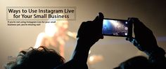 Ways to Use Instagram Live for Your Small Business