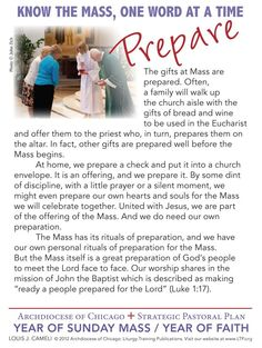 """The Mass is essential to Mission. The Archdiocese of Chicago's Strategic Pastoral Plan for 2012-13 is focused on The Sunday Mass. One of the ways they're helping everyone focus on The Mass, is to release these """"One Word at a Time."""" Here's this week's! Mass isn't something you just show up to, we're supposed to PREPARE. Parts Of The Mass, Catholic Sacraments, Church Aisle, Eucharist, One Word, How To Plan, Words, Sunday, Domingo"""