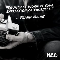 """""""Your best work is your expression of yourself""""  @FrankGehry666"""